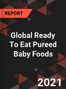 Global Ready To Eat Pureed Baby Foods Market