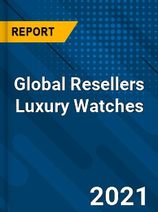 Global Resellers Luxury Watches Market