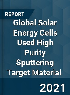 Global Solar Energy Cells Used High Purity Sputtering Target Material Market