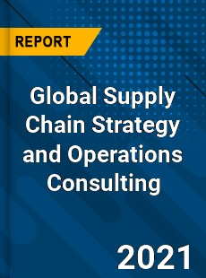 Global Supply Chain Strategy and Operations Consulting Market