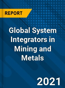 Global System Integrators in Mining and Metals Market