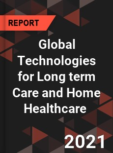 Global Technologies for Long term Care and Home Healthcare Market