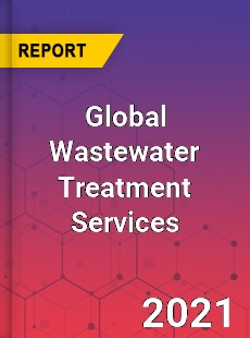 Global Wastewater Treatment Services Market