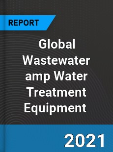 Global Wastewater amp Water Treatment Equipment Market