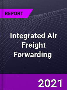 Integrated Air Freight Forwarding Market
