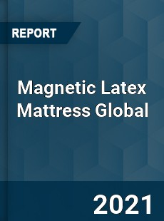 Magnetic Latex Mattress Global Market