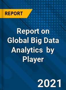 Report on Global Big Data Analytics Market by Player