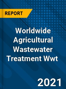 Worldwide Agricultural Wastewater Treatment Wwt Market