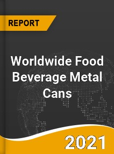 Worldwide Food Beverage Metal Cans Market